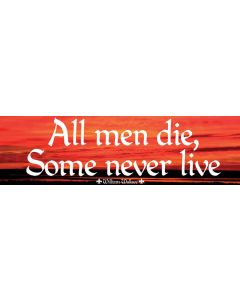 All men die, Some never live