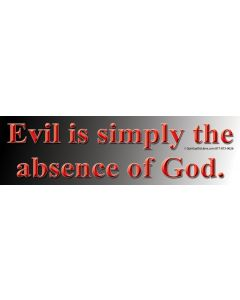 Evil is simply the absence of God.