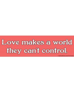 Love Makes a World They Can't Control