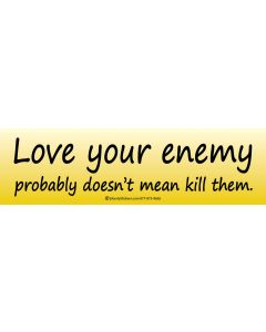 Love Your Enemy Probably Doesn't Mean