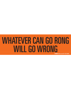 Whatever can go rong will go wrong
